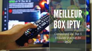 meilleur box iptv