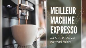 meilleur machine expresso