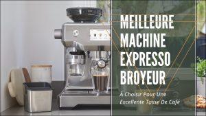 Meilleure Machine Expresso Broyeur