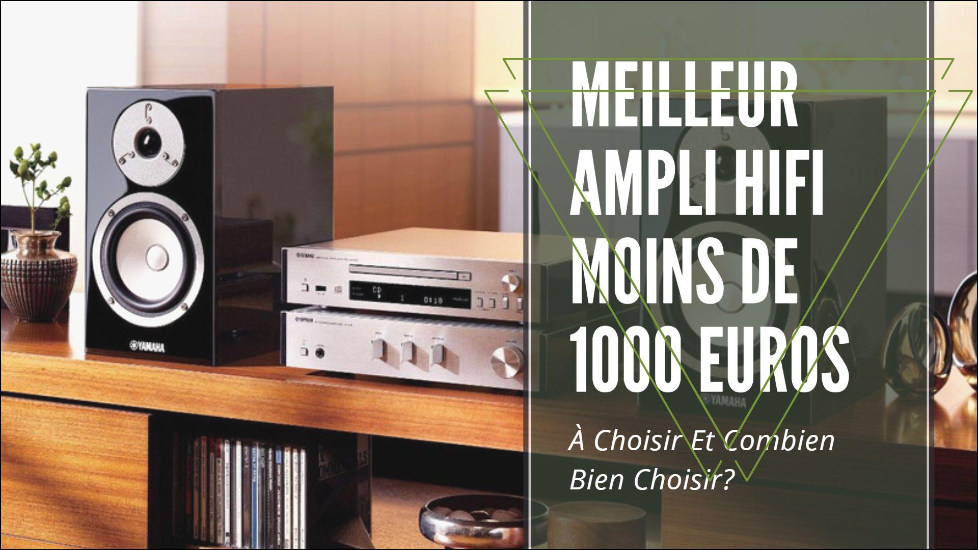 Meilleur Ampli Hifi Moins De 1000 Euros