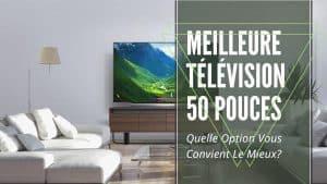 Meilleure télévision 50 pouces