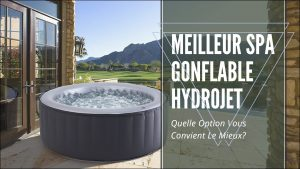 meilleur spa gonflable hydrojet