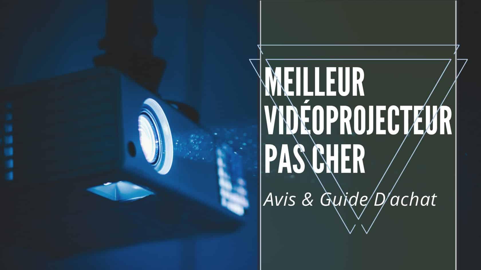 Meilleur Vidéoprojecteur Pas Cher