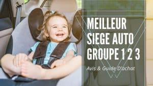 Meilleur Siege Auto Groupe 1 2 3