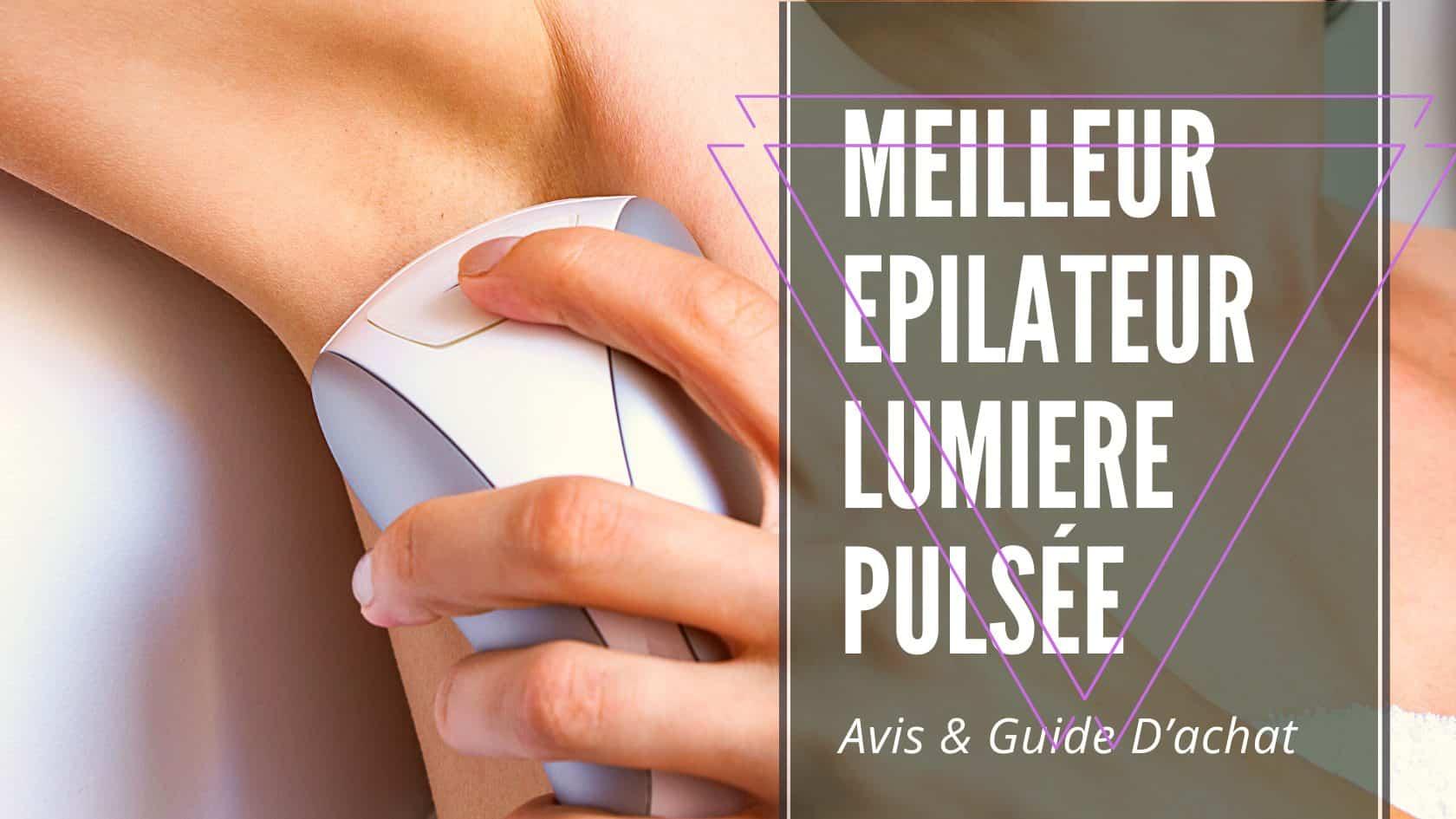 meilleur epilateur lumiere pulsée