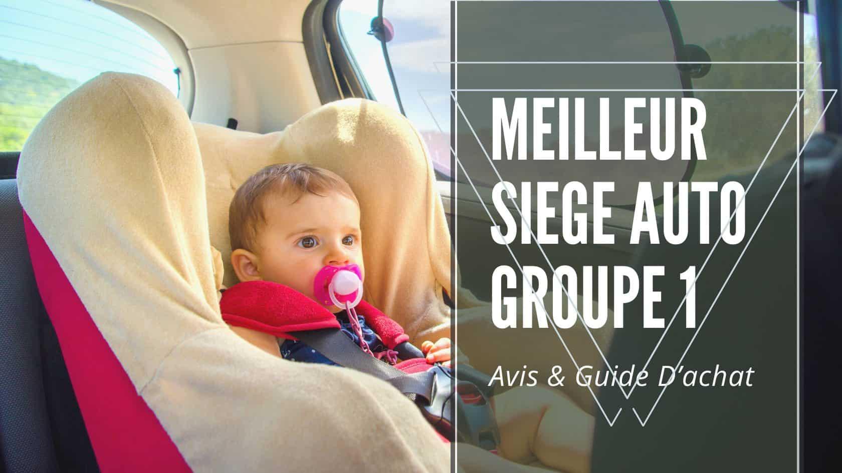 Meilleur Siege Auto Groupe 1