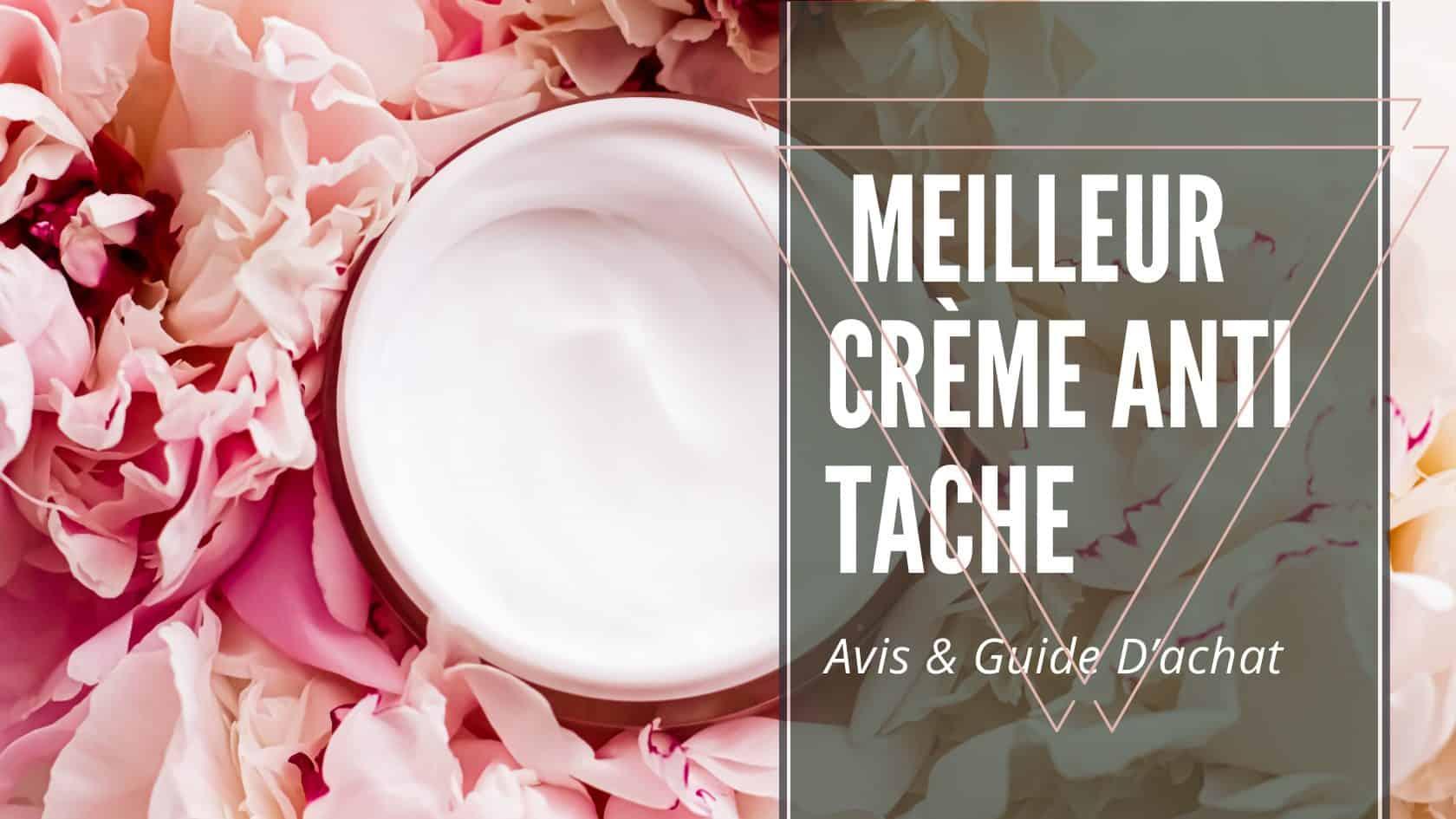 Meilleur Crème Anti Tache