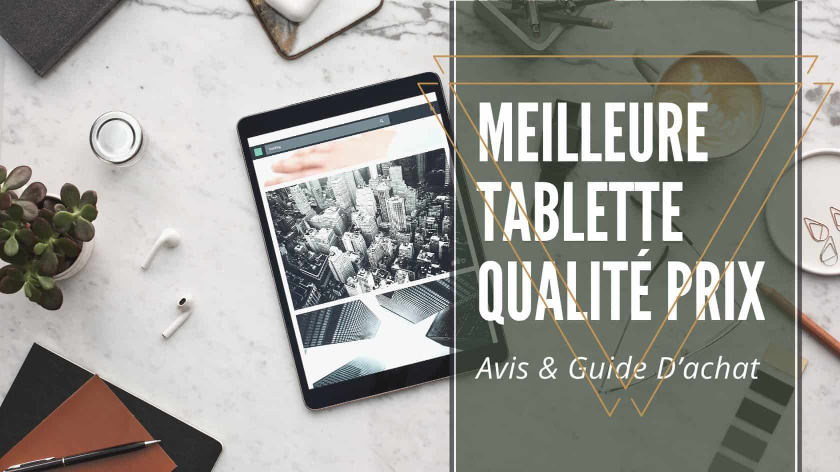 meilleure tablette qualité prix
