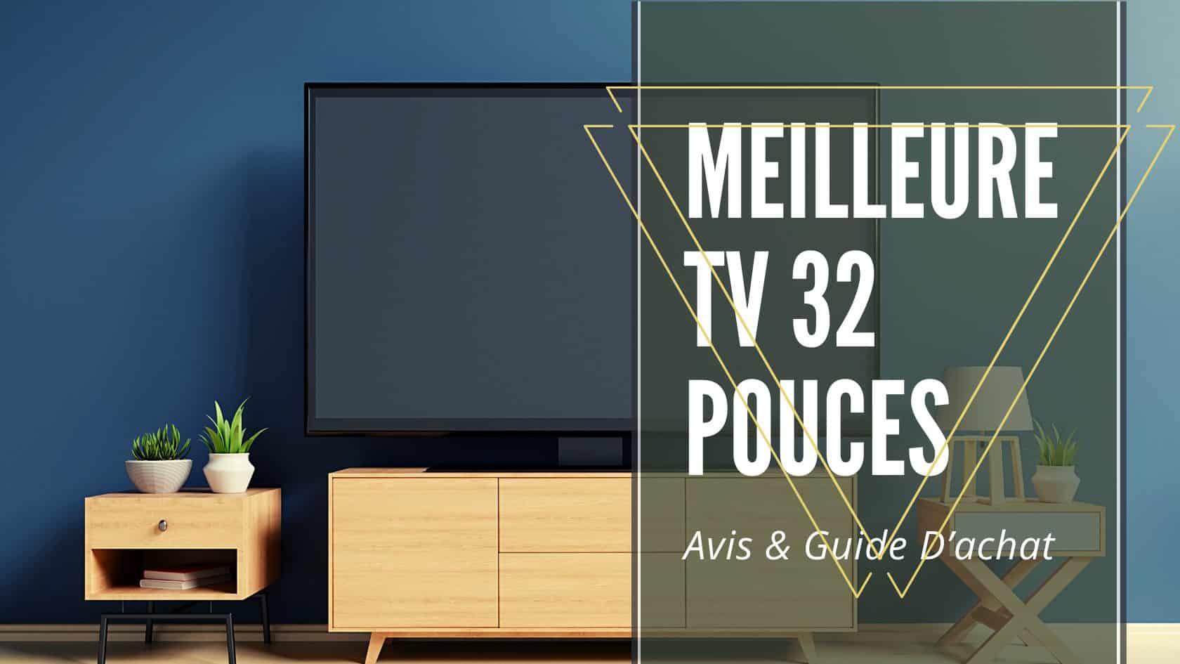 Meilleure TV 32 Pouces