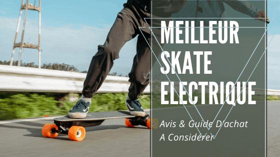 meilleur skate electrique