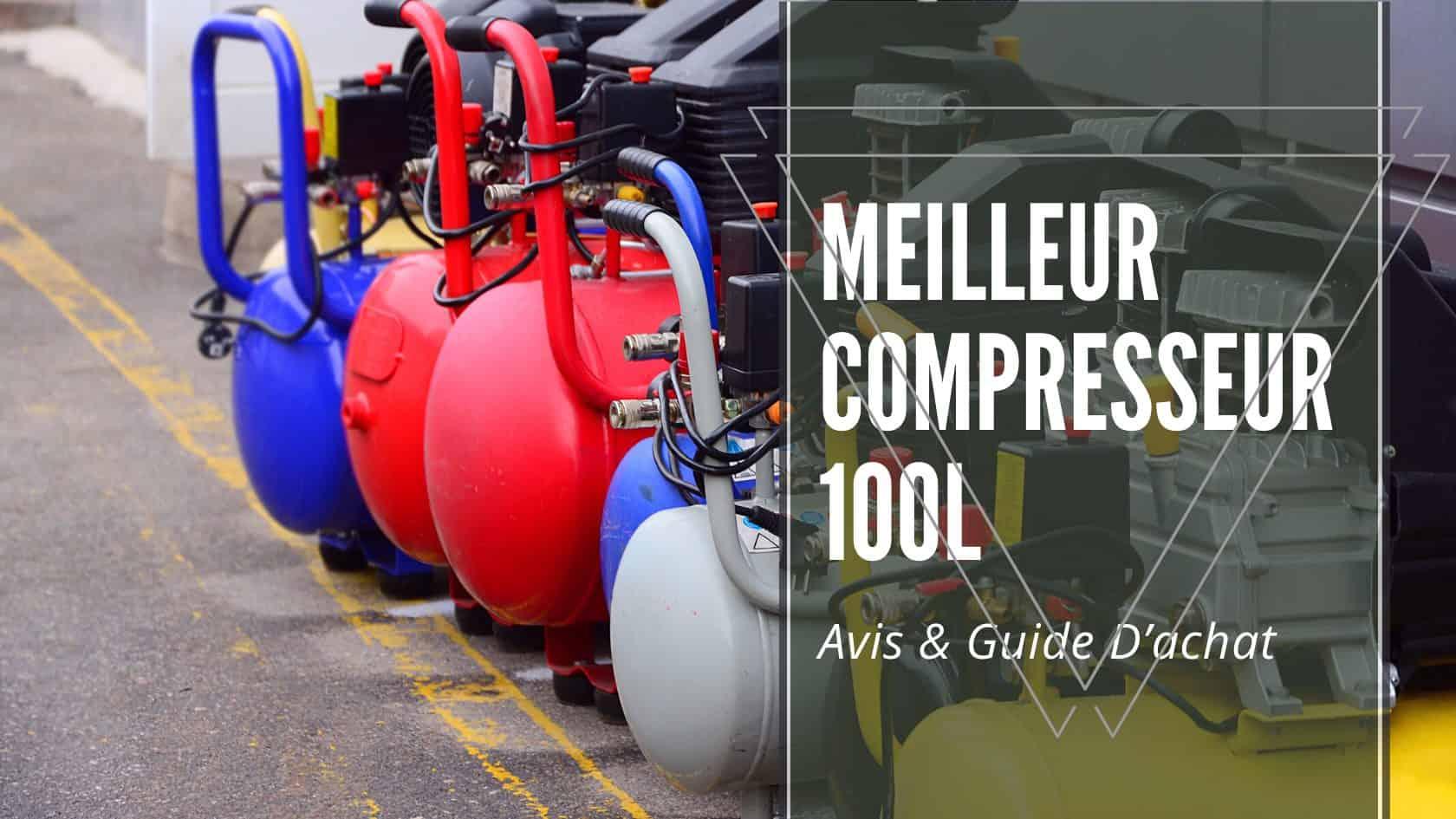 Meilleur Compresseur 100l