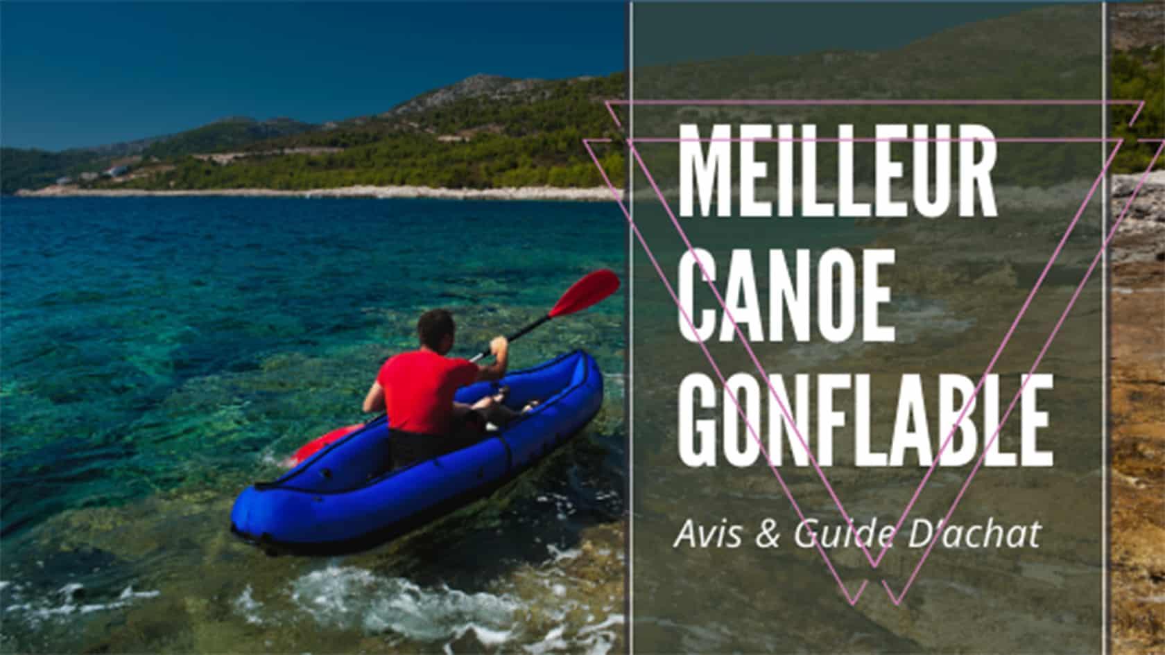 Meilleur Canoe Gonfable