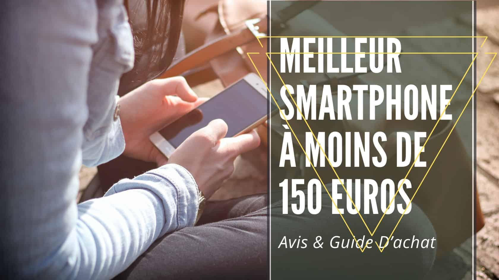 Meilleur Smartphone À Moins De 150 Euros