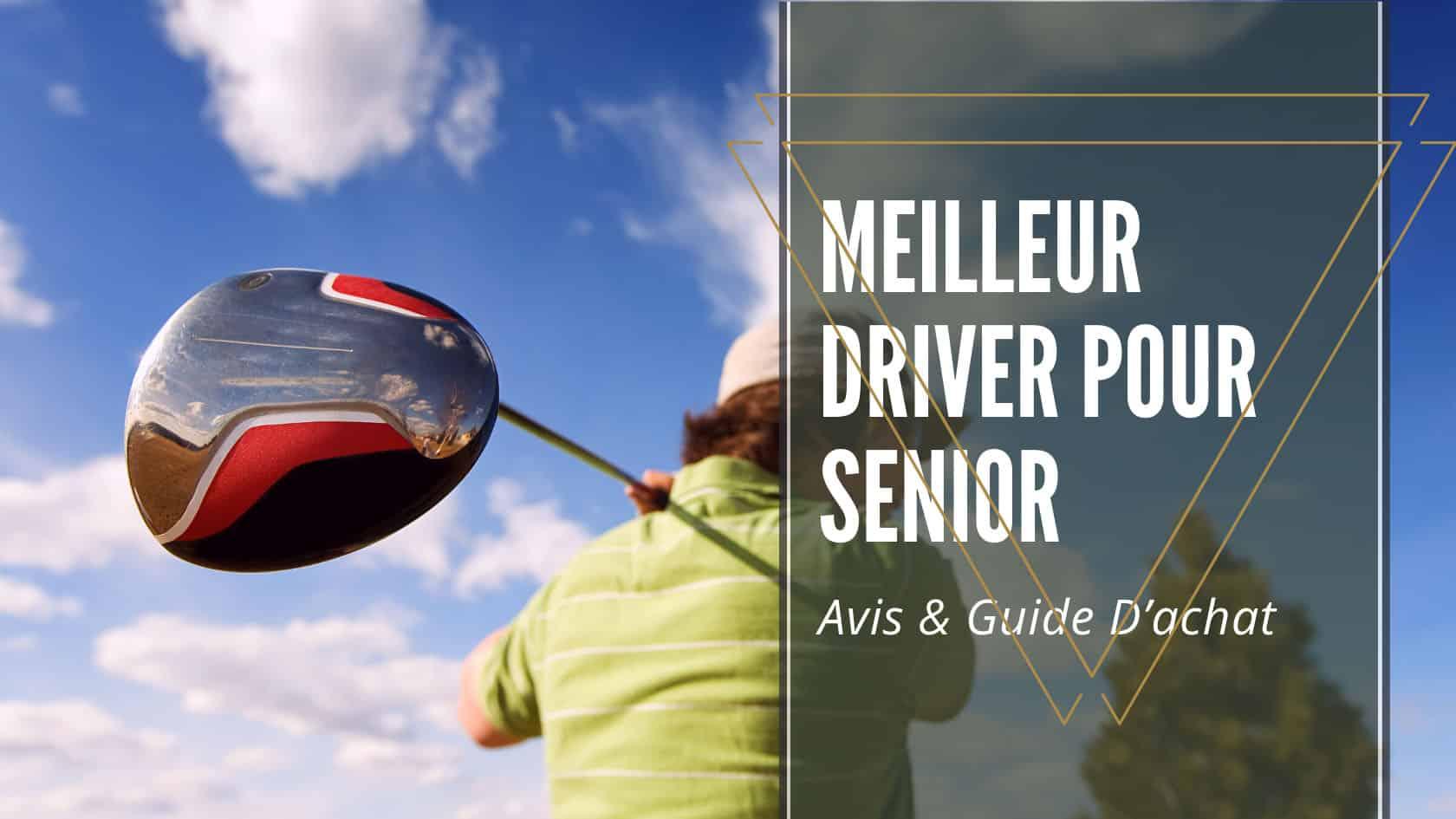 Meilleur Driver Pour Senior