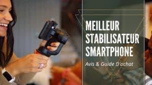 meilleur stabilisateur smartphone
