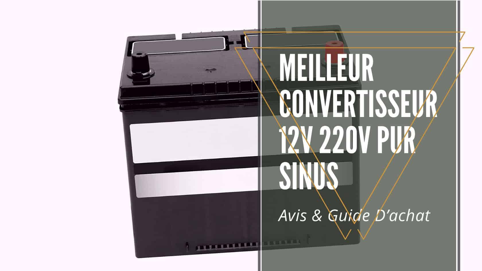 meilleur convertisseur 12v 220v pur sinus 11