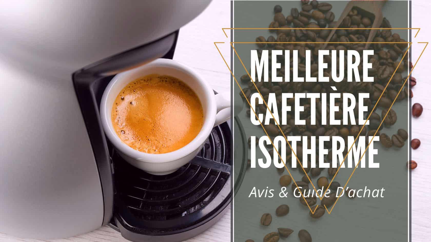 meilleure cafetière isotherme