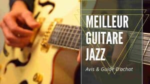 Meilleur Guitare Jazz