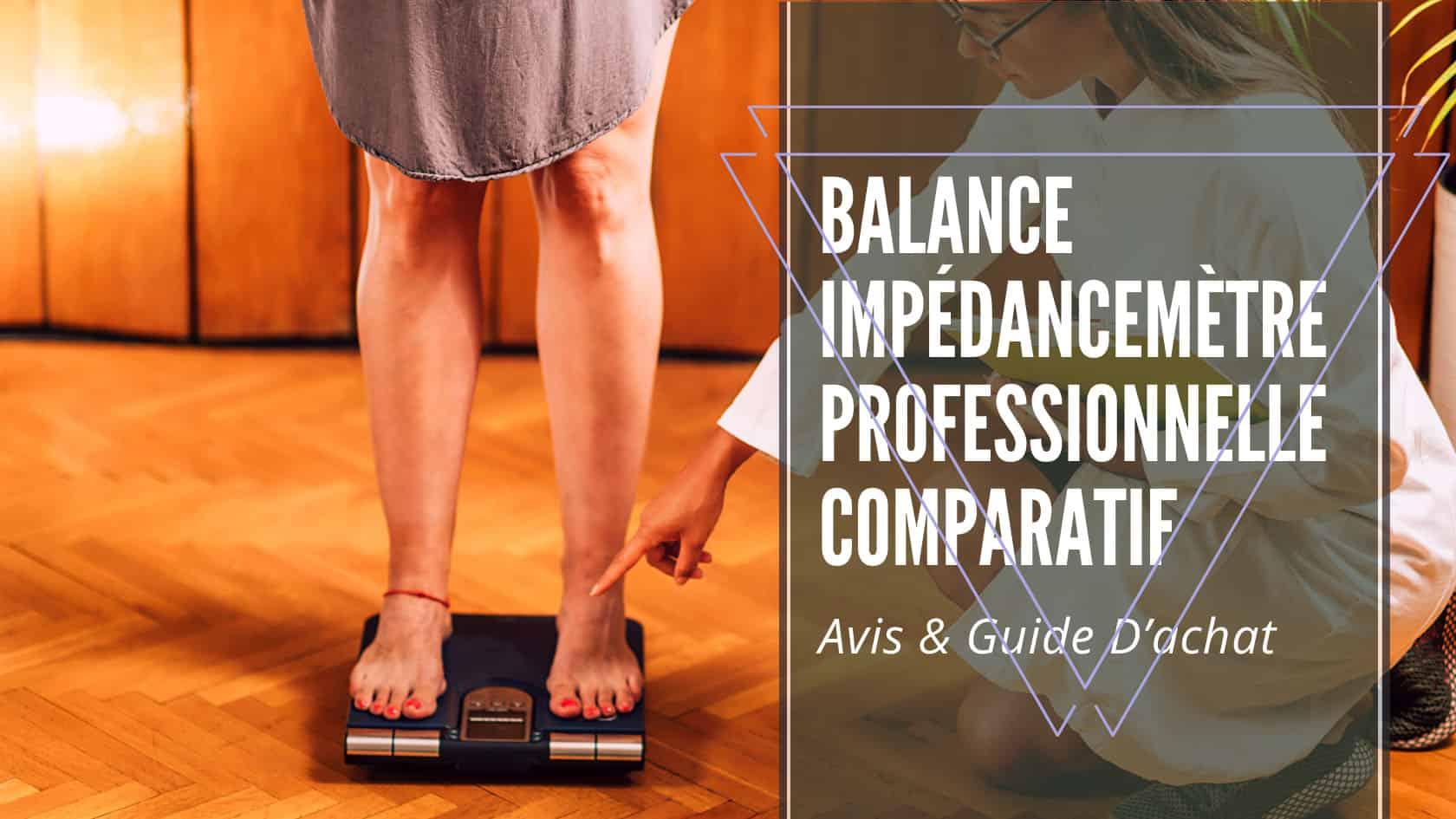 balance impédancemètre professionnelle comparatif