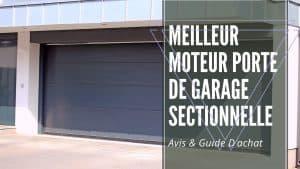 meilleur moteur porte de garage sectionnelle